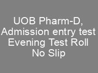 UOB University of Balochistan Quetta Pharm-D Doctor of Pharmacy Admission NTS Test Roll No Slip