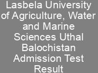 LUAWMS Admission NTS Result Merit List Lasbela University of Agriculture, Water and Marine Sciences Uthal Balochistan